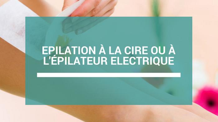 epilateur electrique ou epilation a la cire