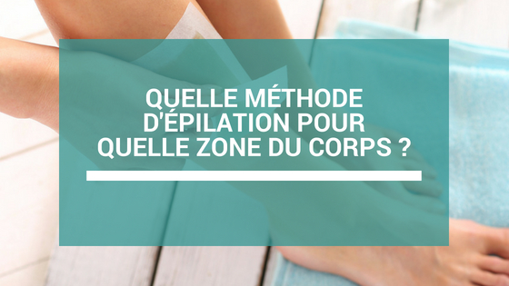 quelle methode d'epilation pour quelle zone du corps