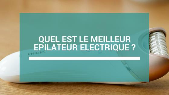 quel est le meilleur epilateur electrique