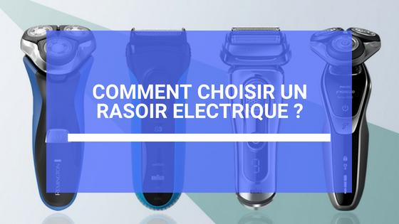 comment choisir un rasoir electrique homme